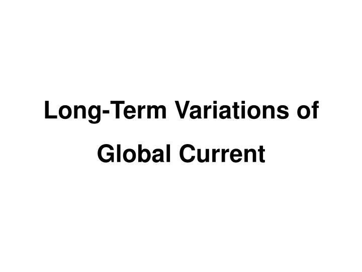 Long-Term Variations of Global Current