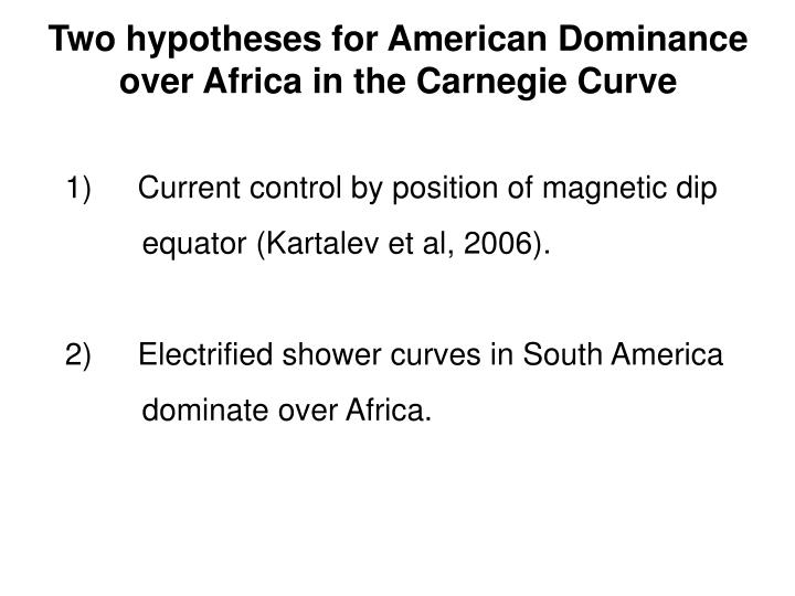 Two hypotheses for American Dominance over Africa in the Carnegie Curve