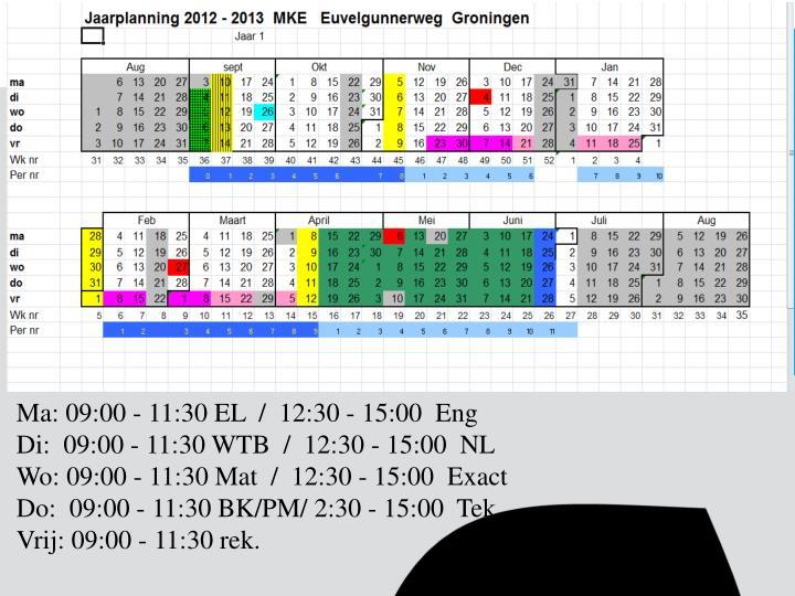 Ma: 09:00 - 11:30 EL  /  12:30 - 15:00  Eng