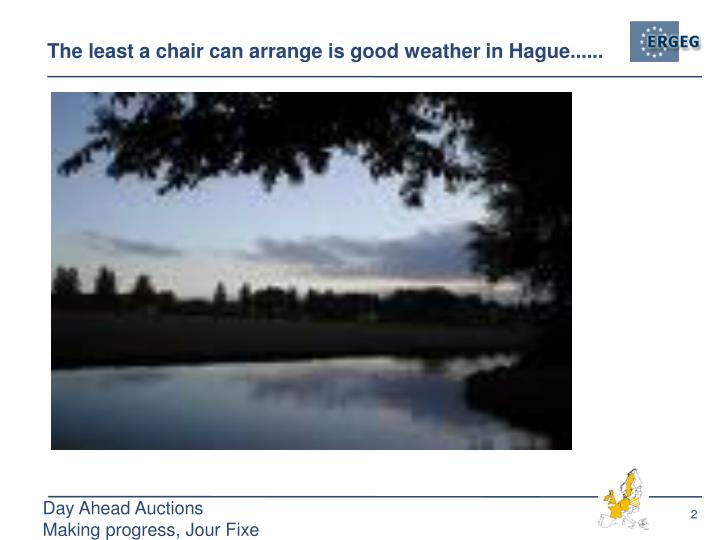 The least a chair can arrange is good weather in hague