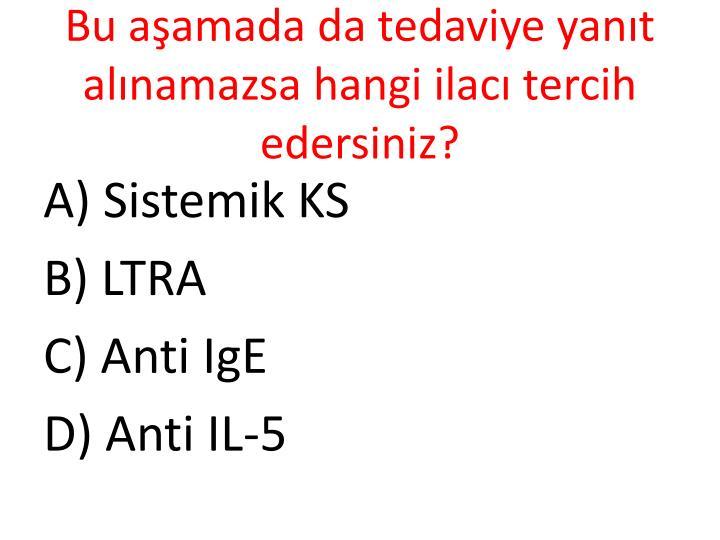 Bu aşamada da tedaviye yanıt alınamazsa hangi ilacı tercih edersiniz?
