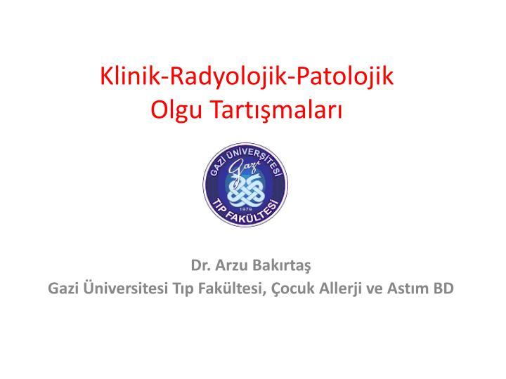 Klinik radyolojik patolojik olgu tart malar