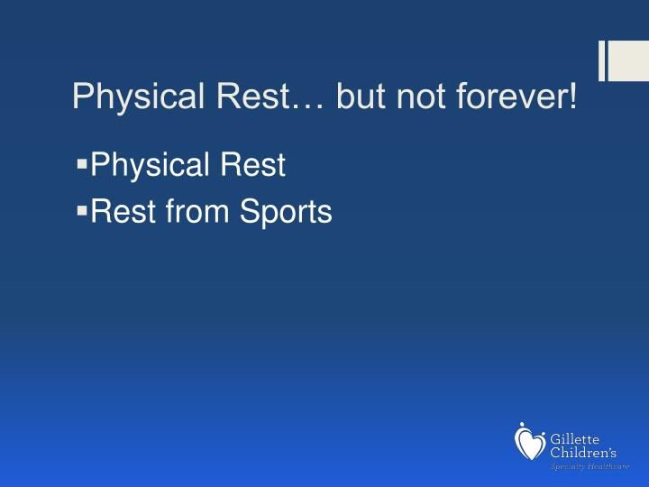 Physical Rest… but not forever!