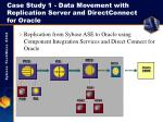 case study 1 data movement with replication server and directconnect for oracle