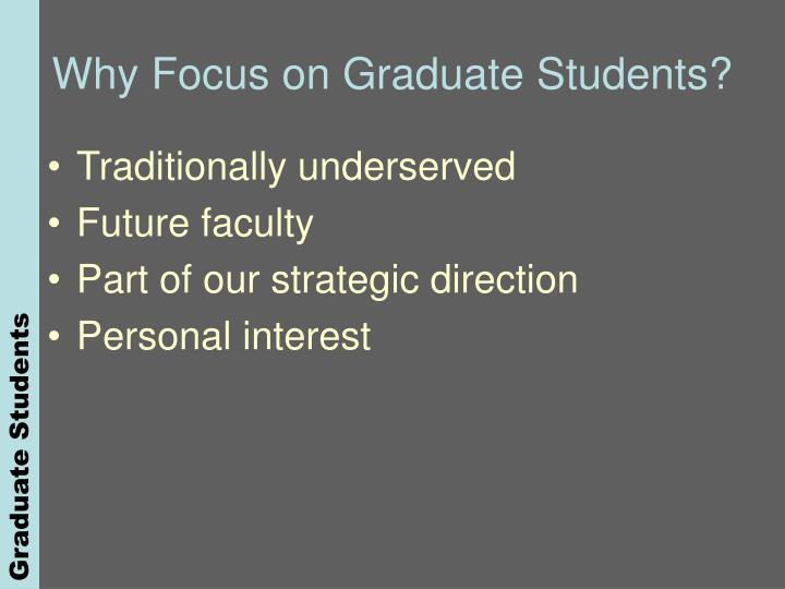 Why focus on graduate students