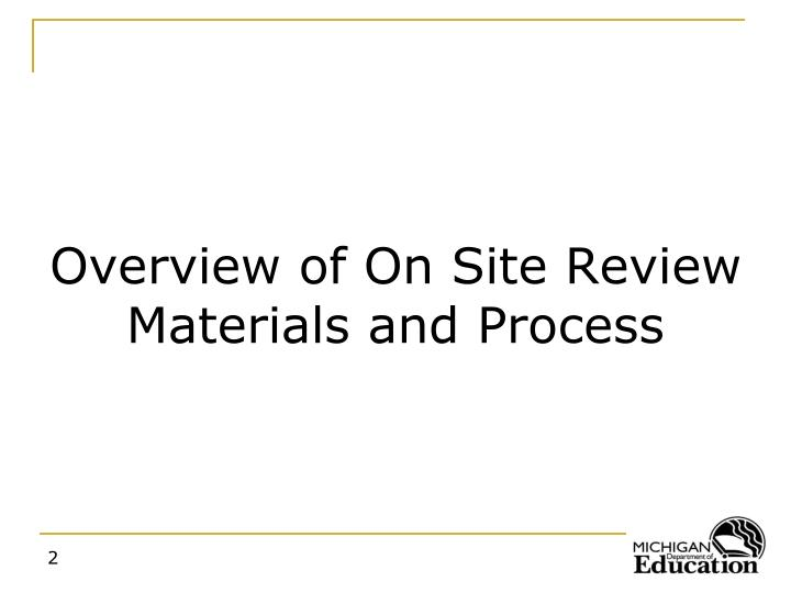 Overview of On Site Review Materials and Process