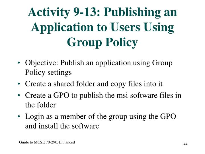 Activity 9-13: Publishing an Application to Users Using Group Policy