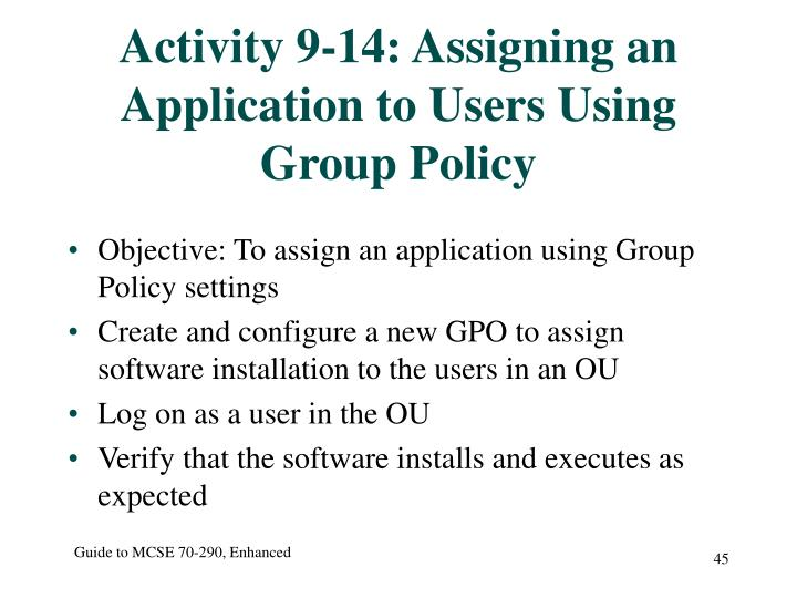 Activity 9-14: Assigning an Application to Users Using Group Policy