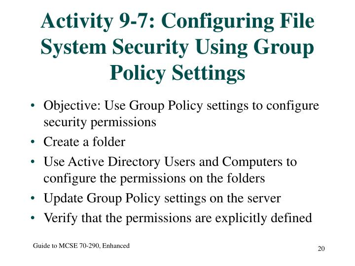 Activity 9-7: Configuring File System Security Using Group Policy Settings