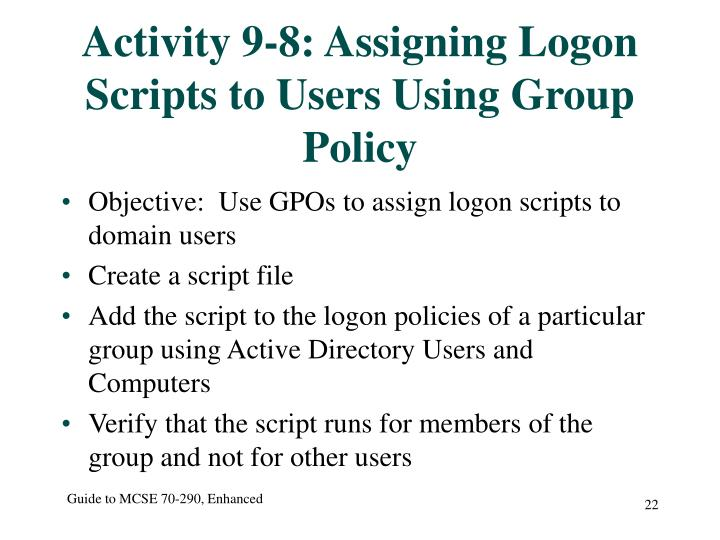 Activity 9-8: Assigning Logon Scripts to Users Using Group Policy