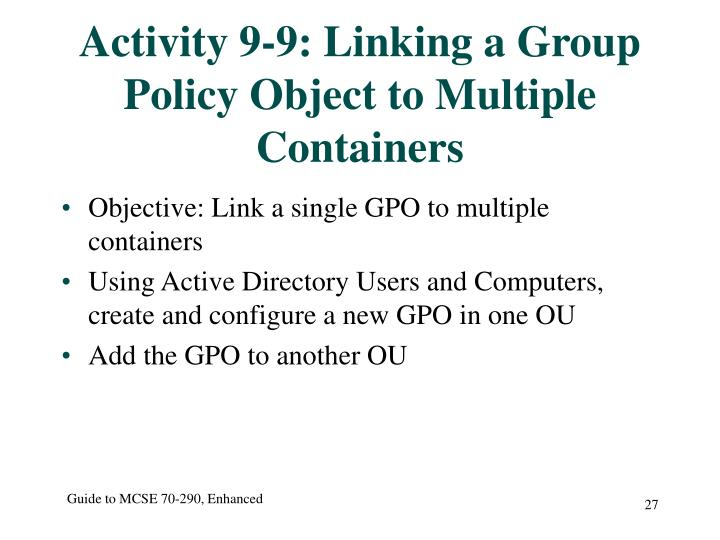 Activity 9-9: Linking a Group Policy Object to Multiple Containers