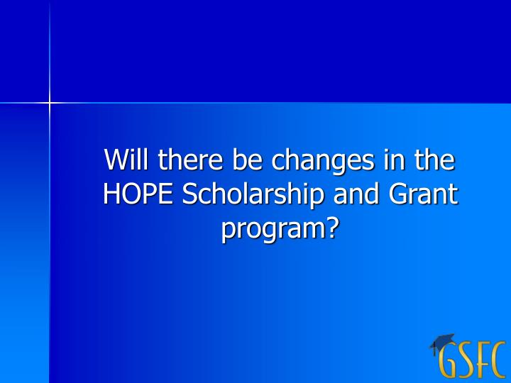 Will there be changes in the HOPE Scholarship and Grant program?