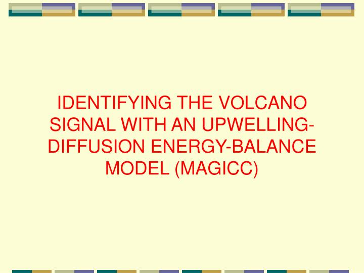 IDENTIFYING THE VOLCANO SIGNAL WITH AN UPWELLING-DIFFUSION ENERGY-BALANCE MODEL (MAGICC)