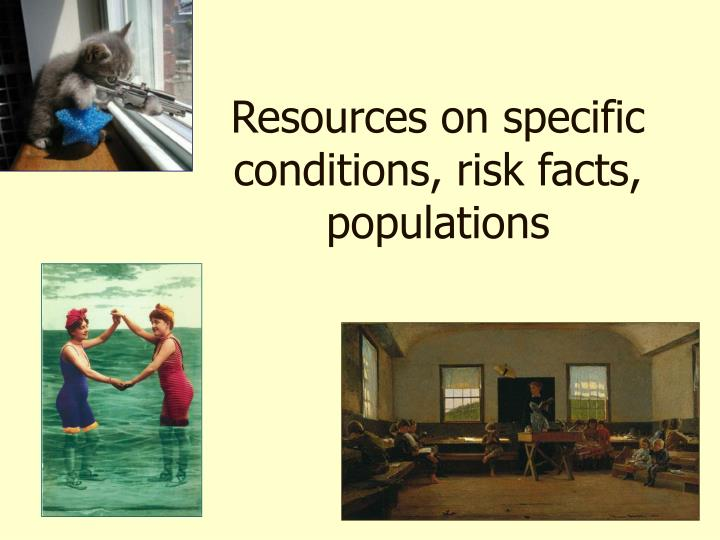 Resources on specific conditions, risk facts, populations