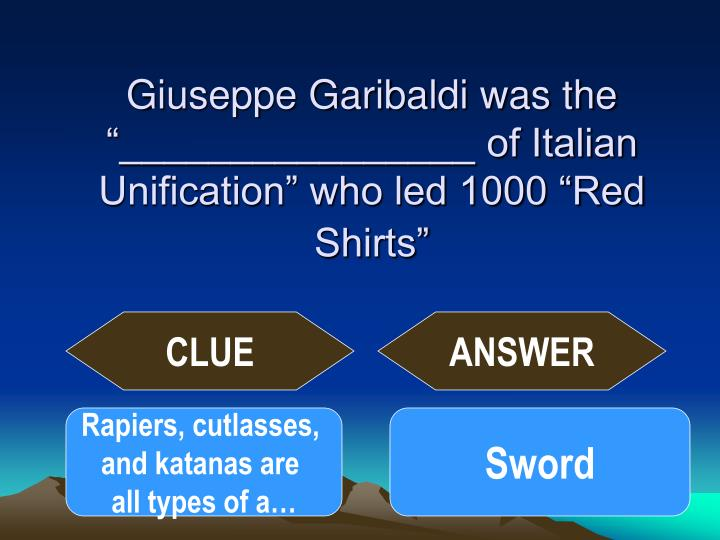 "Giuseppe Garibaldi was the ""________________ of Italian Unification"" who led 1000 ""Red Shirts"""