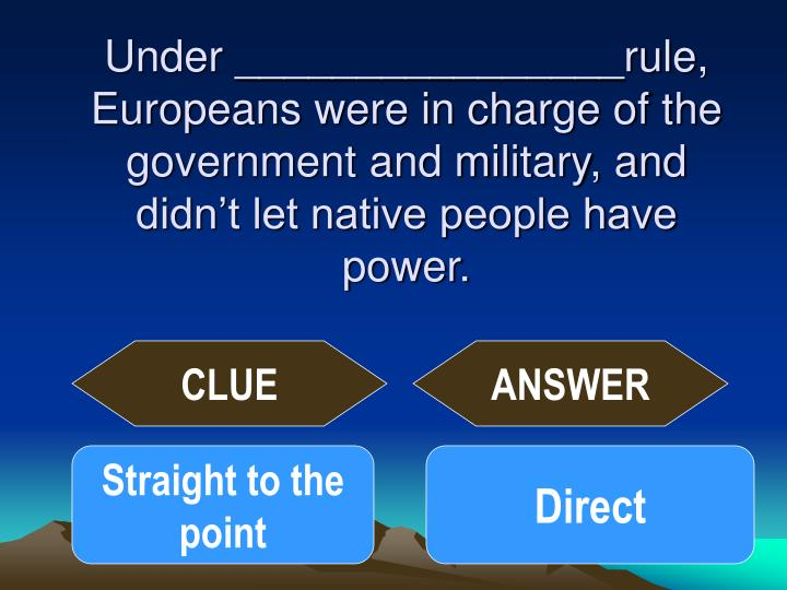 Under ________________rule, Europeans were in charge of the government and military, and didn't let native people have power.