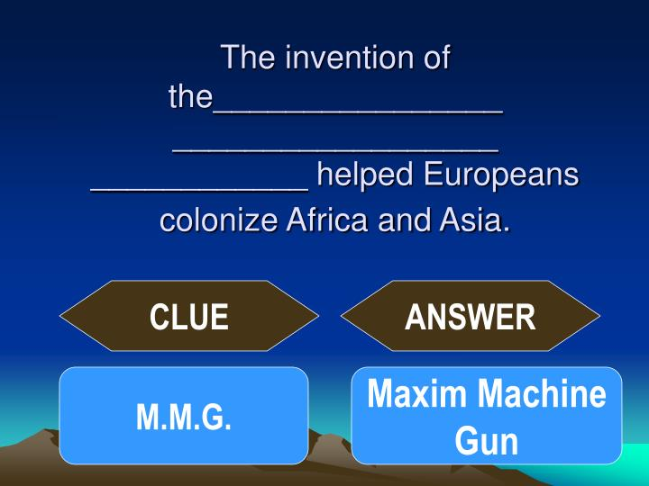 The invention of the________________ __________________ ____________ helped Europeans colonize Africa and Asia.