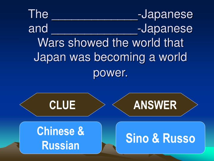 The _____________-Japanese and _____________-Japanese Wars showed the world that Japan was becoming a world power.