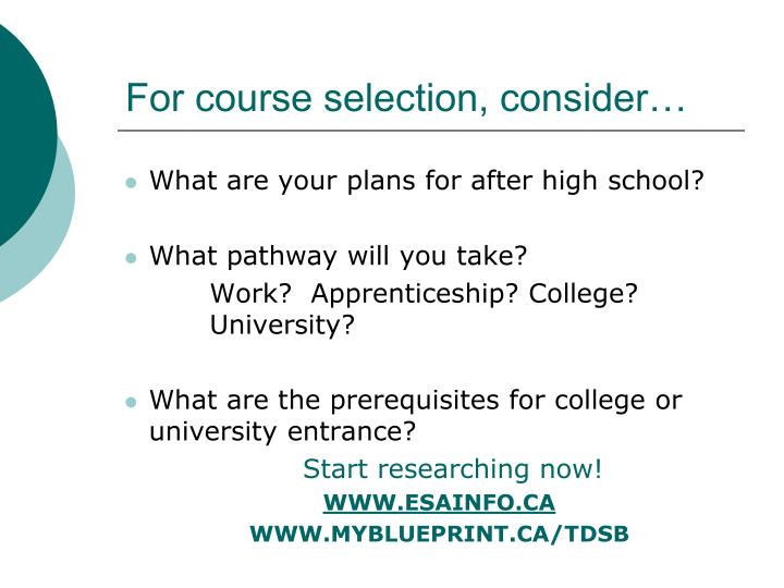 For course selection, consider…