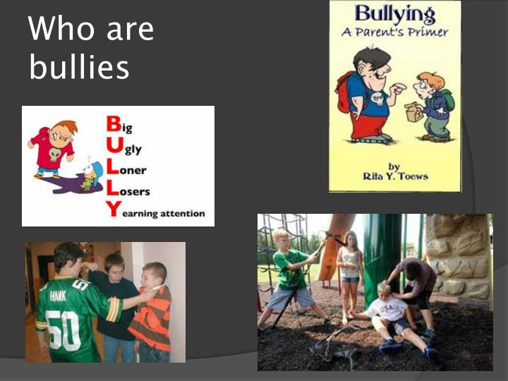 Who are bullies