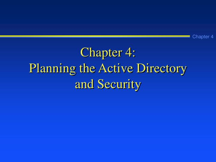 Chapter 4 planning the active directory and security