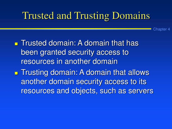 Trusted and Trusting Domains