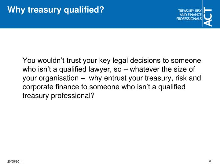 Why treasury qualified?