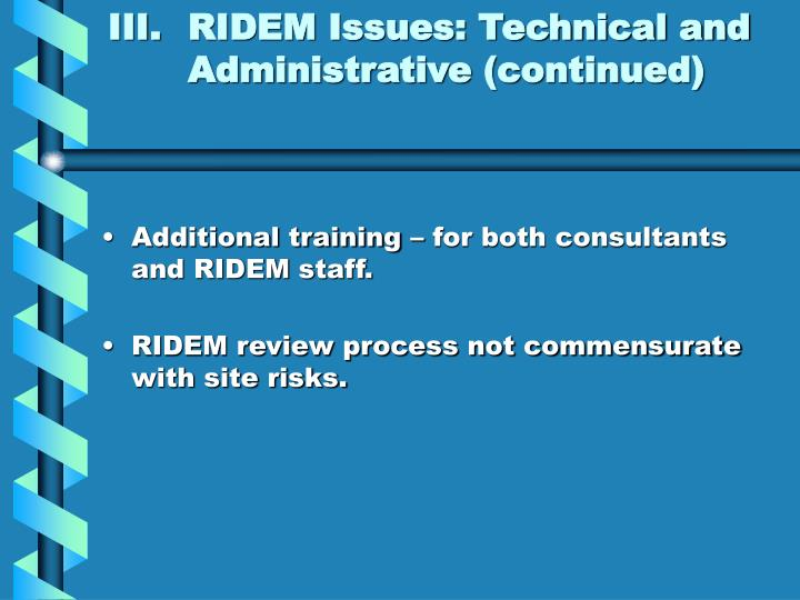 III.	RIDEM Issues: Technical and 	Administrative (continued)