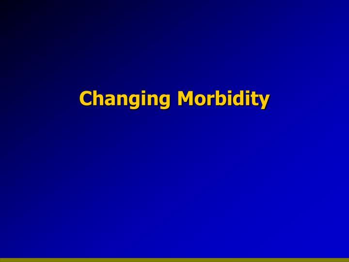 Changing Morbidity