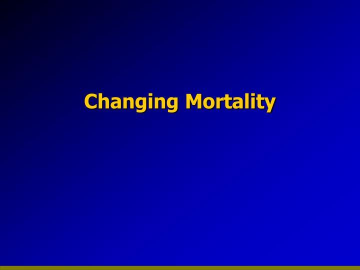 Changing mortality
