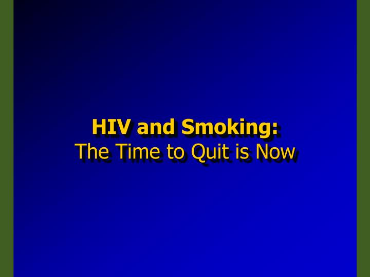 Hiv and smoking the time to quit is now