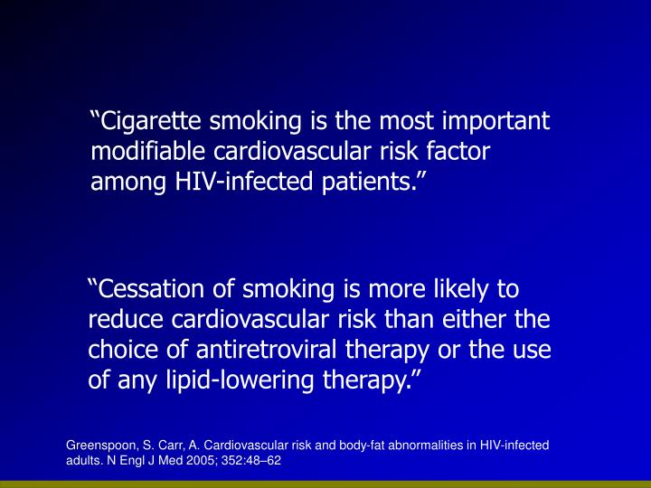"""""""Cigarette smoking is the most important modifiable cardiovascular risk factor among HIV-infected patients."""""""
