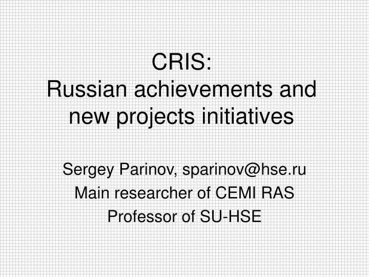 Cris russian achievements and new projects initiatives