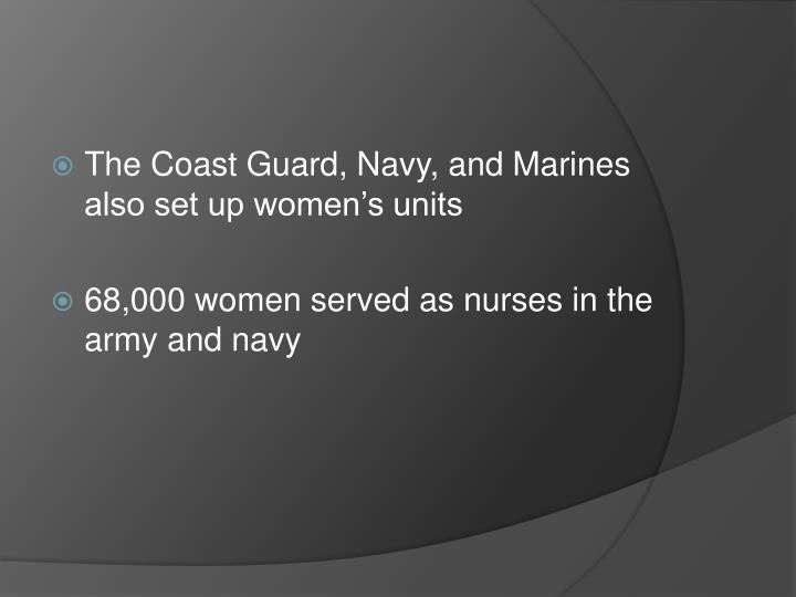 The Coast Guard, Navy, and Marines also set up women's units