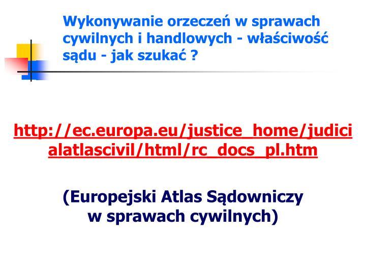Wykonywanie orzeczeń w sprawach cywilnych i handlowych - właściwość sądu - jak szukać ?