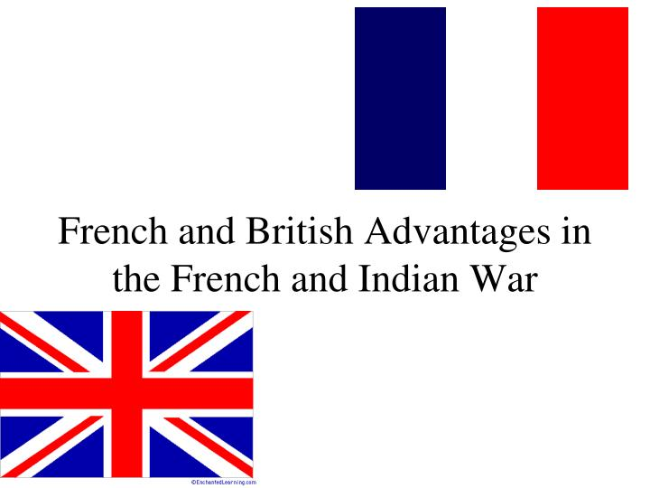 French and British Advantages in the French and Indian War