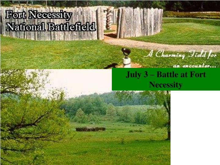 July 3 – Battle at Fort Necessity