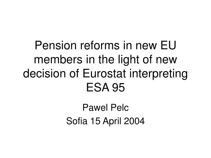 pension reforms in new eu members in the light of new decision of eurostat interpreting esa 95