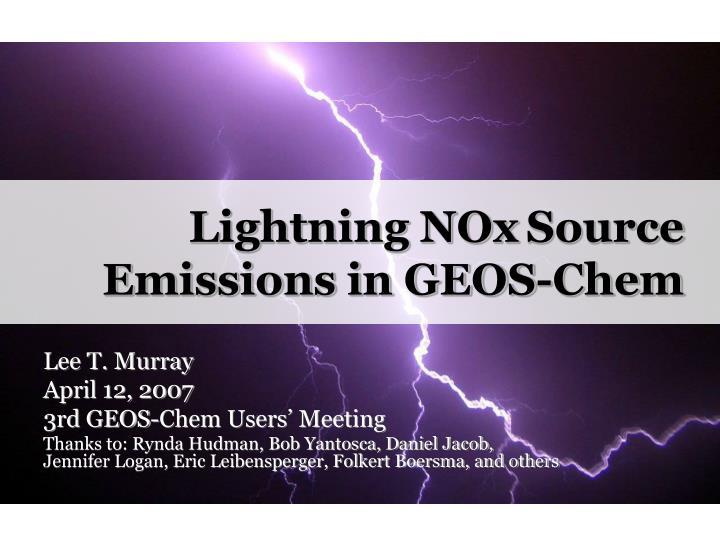 Lightning nox source emissions in geos chem