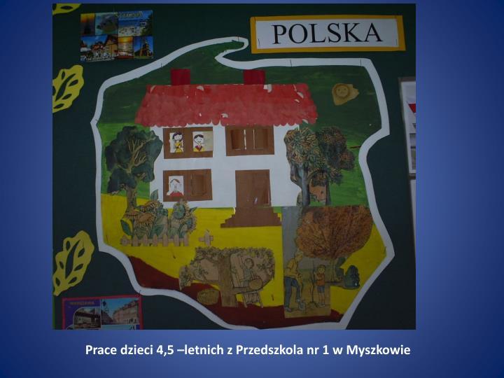Prace dzieci 4,5 –letnich z Przedszkola nr 1 w Myszkowie
