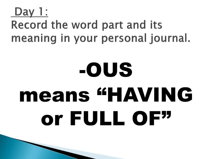 Day 1 record the word part and its meaning in your personal journal