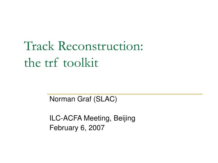 Track reconstruction the trf toolkit