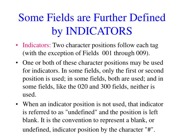 Some Fields are Further Defined by INDICATORS