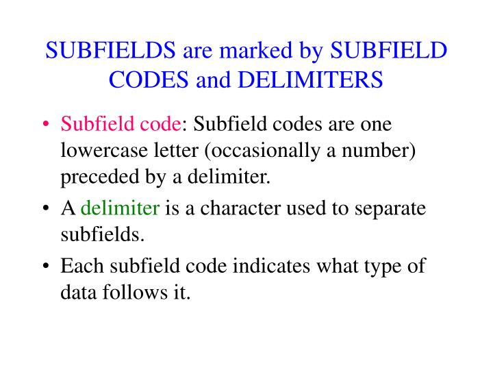 SUBFIELDS are marked by SUBFIELD CODES and DELIMITERS