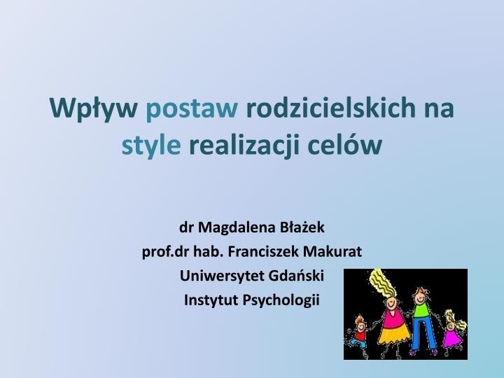 wp yw postaw rodzicielskich na style realizacji cel w