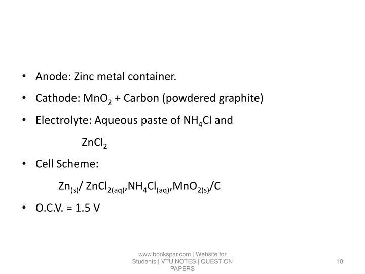 Anode: Zinc metal container.