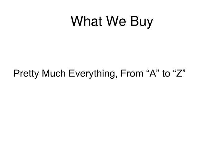 What We Buy