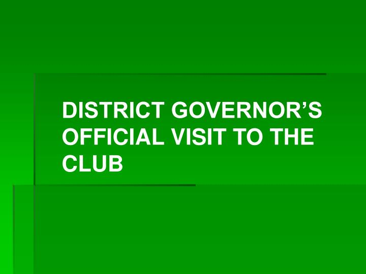 DISTRICT GOVERNOR'S OFFICIAL VISIT TO THE CLUB
