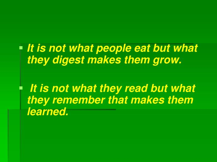 It is not what people eat but what they digest makes them grow.
