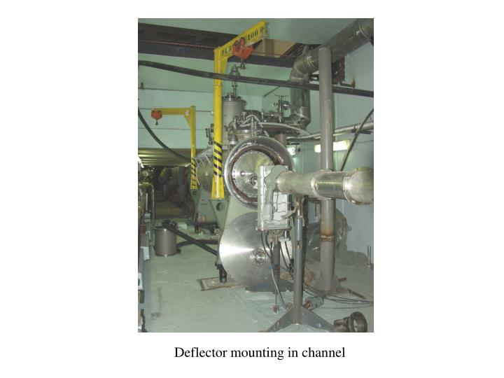 Deflector mounting in channel